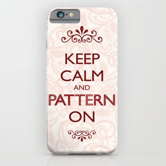 Keep Calm and Pattern On iPhone & iPod Case