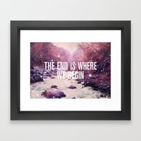 The End Is Where We Begin Framed Art Print