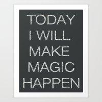 Today I Will Make Magic Happen Art Print