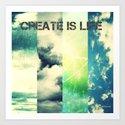 CREATE IS LIFE Art Print