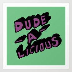 Dude-A-Licious Art Print