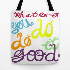 WHATEVER  YOU DO DO IT GOOD Tote Bag