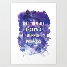 Tell them all that I'm a work in progress Art Print