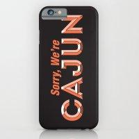 Sorry, We're Cajun iPhone 6 Slim Case