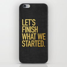 LET'S FINISH WHAT WE STARTED iPhone & iPod Skin