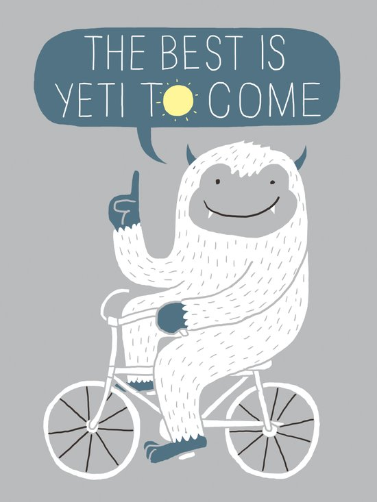 The Best is Yeti to Come Art Print