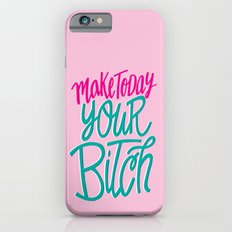 Make Today Your Bitch iPhone 6 Slim Case