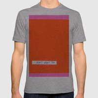 I Don't Want To Mens Fitted Tee Athletic Grey SMALL