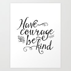 Have Courage and Be Kind (BW) Art Print