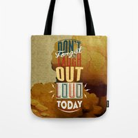 Don't forget to laugh out loud today Tote Bag