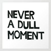 Never A Dull Moment  Art Print