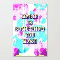 Magic Is Something You M… Canvas Print