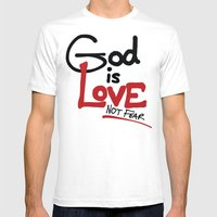 God Is Love...Not Fear. Mens Fitted Tee White SMALL