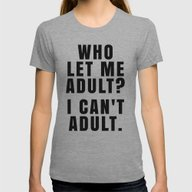 WHO LET ME ADULT? I CAN'… Womens Fitted Tee Athletic Grey SMALL