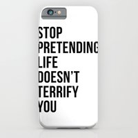 Stop pretending life doesn't terrify you iPhone 6 Slim Case