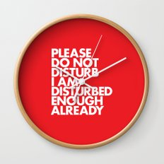PLEASE DO NOT DISTURB I AM DISTURBED ENOUGH ALREADY Wall Clock