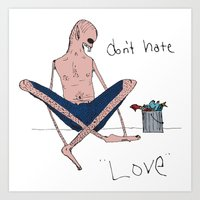 Don't hate, love. Art Print