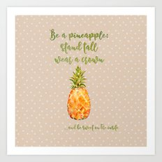 Be a pineapple- stand tall, wear a crown and be sweet on the insite  Art Print
