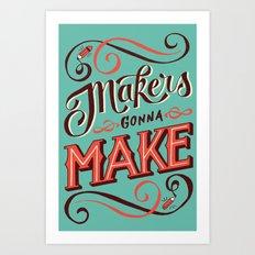 Makers Gonna Make Art Print