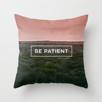 Be patient Throw Pillow