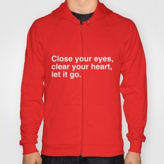 Close your eyes, clear your heart, let it go. Hoody