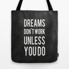 Dreams Don't Work Unless You Do Tote Bag