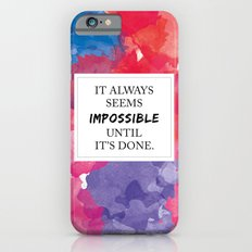 It always seems impossible until it's done Slim Case iPhone 6s
