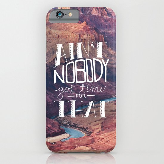 Oddly Placed Quotes 1 : Ain't Nobody Got Time for That iPhone & iPod Case