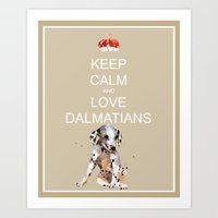 KEEP CALM and love Dalmatians, dogs, dalmatians, dog lover gift, dog paintings Art Print