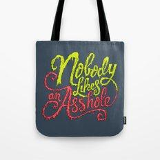 Nobody Likes an Asshole  Tote Bag