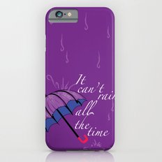 It can't rain ALL the time iPhone 6 Slim Case