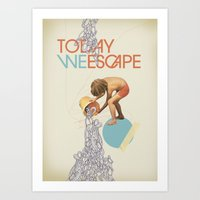 TODAY WE ESCAPE Art Print