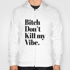 Bitch don't kill my vibe retro Typography Hoody