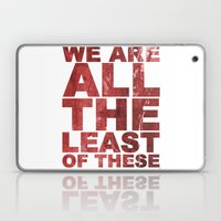 WE ARE ALL THE LEAST OF THESE (Matthew 25) Laptop & iPad Skin
