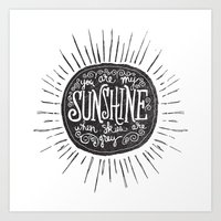sunshine Art Prints featuring YOU ARE MY SUNSHINE by Matthew Taylor Wilson