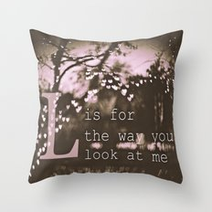 L is for the way you look at me Throw Pillow