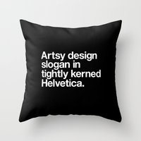 Artsy Design Slogan in Tightly Kerned Helvetica Throw Pillow