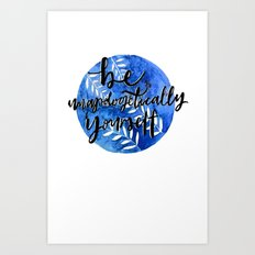 Be Unapologetically Yourself Art Print