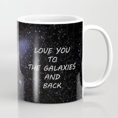 LOVE YOU TO THE GALAXIES AND BACK Mug