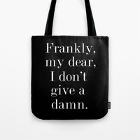 Frankly, my dear, I don't give a damn. Tote Bag