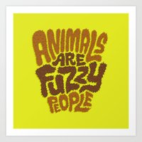 Animals are Fuzzy People Art Print
