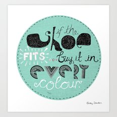If the shoe fits... buy it in every colour. Art Print