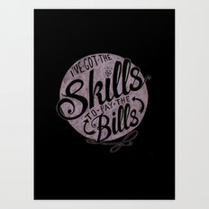 Skill To Pay The Bills Art Print