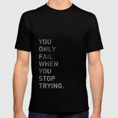 You Only Fail When You Stop Trying. SMALL Mens Fitted Tee Black