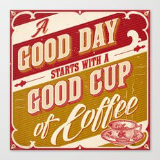 A Good Day Starts with a Good Cup of Coffee Canvas Print