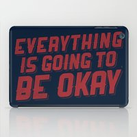 Everything Is Going To B… iPad Case