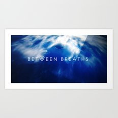 Between Breaths Art Print