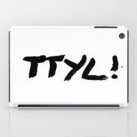 TTYL iPad Case