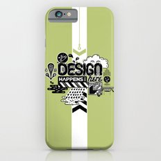 Design Happens Here Slim Case iPhone 6s