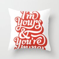 I'm Yours & You're Mine Throw Pillow
